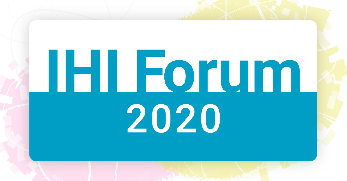 IHI National Forum 2020 - Attend Virtually